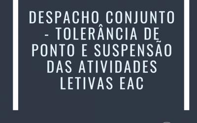 DESPACHO CONJUNTO – TOLERÂNCIA DE PONTO E SUSPENSÃO DAS ATIVIDADES LETIVAS EAC